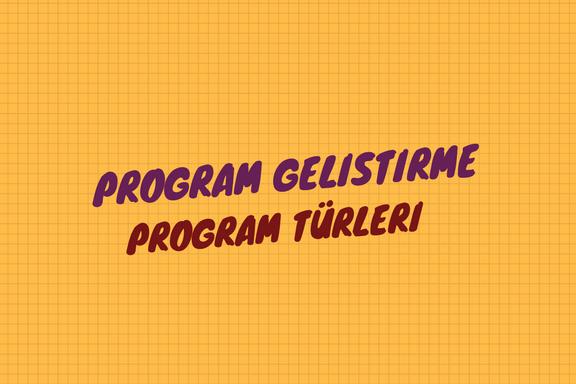 Program Türleri (Eğitim ,Öğretim ,Ders, Örtük vs.)